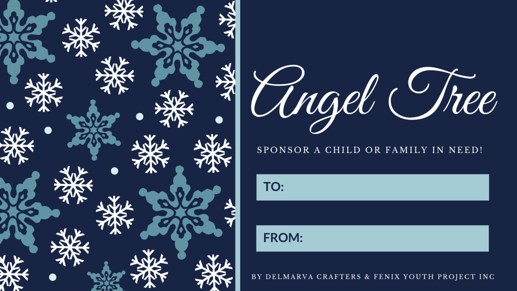 Image Description: Angel Tree, Sponsor a child or family in need! To:, From:! By Delmarva Crafters & Fenix Youth Project Inc. To the left are snowflakes of  varying colors and sizes